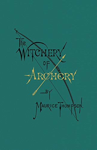 The Witchery of Archery (Paperback): Maurice Thompson
