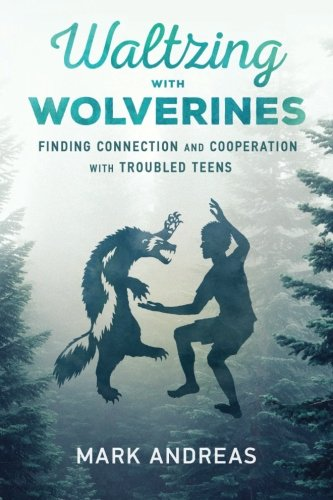9780996802024: Waltzing with Wolverines: Finding Connection and Cooperation with Troubled Teens