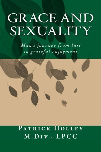 9780996810005: Grace and Sexuality: Man's journey from lust to gratitude