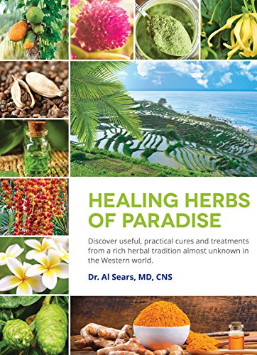 9780996810210: Healing Herbs of Paradise: Discover Useful, Practical Cures and Treatments from a Rich Herbal Tradition Almost Unknown in the Western World