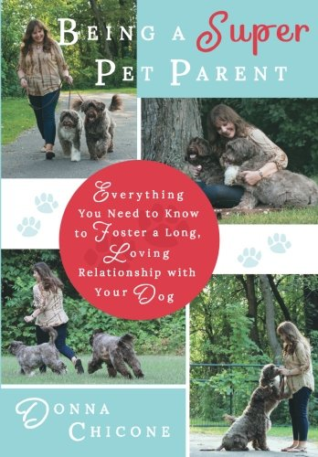 Being a Super Pet Parent: Everything You Need to Know to Foster a Long, Loving Relationship with ...
