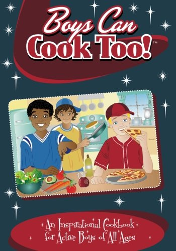 9780996813105: Boys Can Cook Too!: An Inspirational Cookbook for Active boys of all Ages