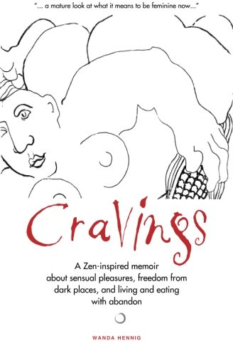9780996820509: Cravings: A Zen-inspired memoir about sensual pleasures, freedom from dark places, and living and eating with abandon