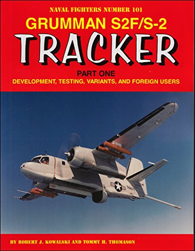 Grumman S2f/S-2 Tracker Part One: Development, Testing, Variants, and Foreign Users: Tommy Thomason
