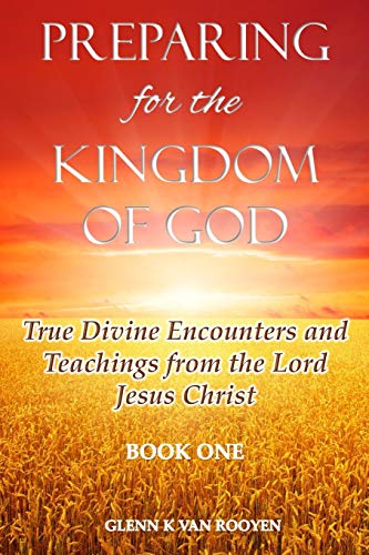 9780996829403: Preparing for the Kingdom of God - Book 1: True Divine Encounters and Teachings from the Lord Jesus Christ (Volume 1)