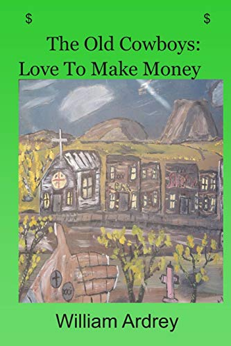 9780996833400: The Old Cowboys: Love To Make Money (Volume 1)