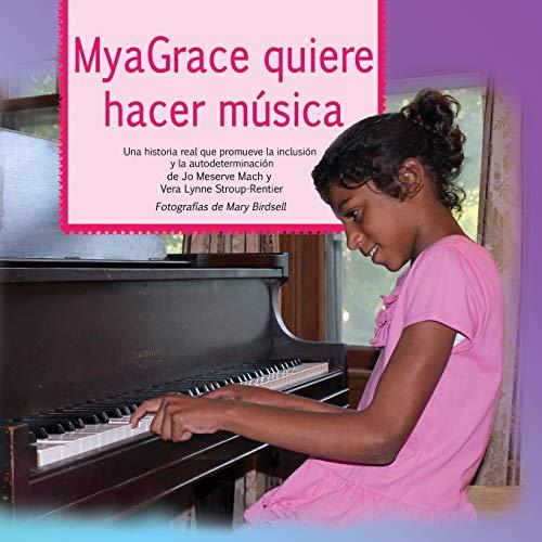 9780996835718: MyaGrace quiere hacer música: Una historia real que promueve la inclusión y la autodeterminación (Spanish Edition)