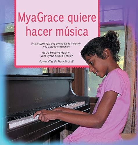 9780996835725: MyaGrace quiere hacer música: Una historia real que promueve la inclusión y la autodeterminación (Spanish Edition)