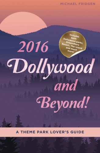 9780996857406: 2016 Dollywood and Beyond! A Theme Park Lover's Guide