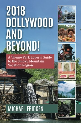 9780996857437: 2018 Dollywood and Beyond! A Theme Park Lover's Guide to the Smoky Mountain Vacation Region