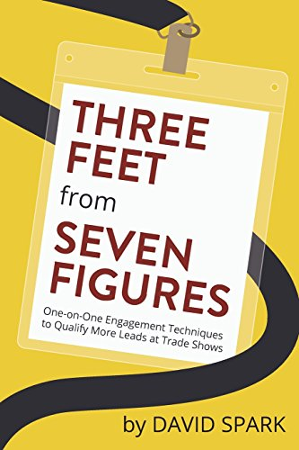 9780996860208: Three Feet from Seven Figures: One-on-One Engagement Techniques to Qualify More Leads at Trade Shows