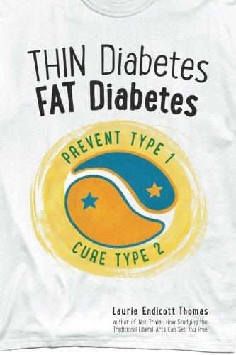 Thin Diabetes, Fat Diabetes: Prevent Type 1 and Cure Type 2: Thomas, Laurie Endicott