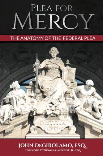 9780996883900: Plea For Mercy: The Anatomy of The Federal Plea