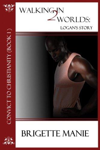 Walking in 2 Worlds: Logan's Story (Convict: Brigette Manie