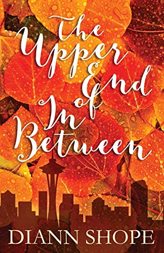 9780996898812: The Upper End of In Between: A Novel of Love in Later Life