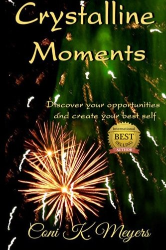 9780996899727: Crystalline Moments: Discover Your Opportunities and Create Your Best Self