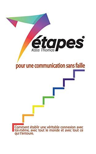 9780996903943: 7 etapes pour une communication sans faille: Comment etablir une veritable connexion avec toi-meme, avec tout le monde et avec tout ce qui t'entoure (French Edition)