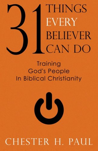 9780996913904: 31 Things Every Believer Can Do: Training God's people In Biblical Christianity