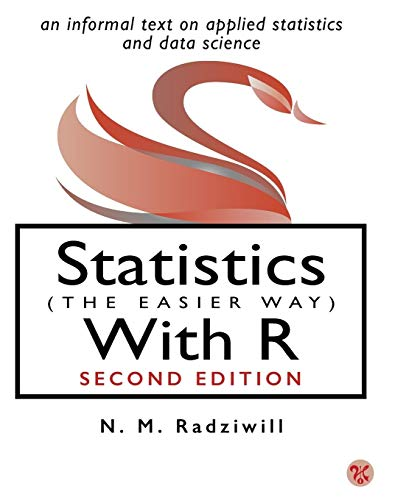 9780996916059: Statistics (The Easier Way) With R: an informal text on applied statistics and data science