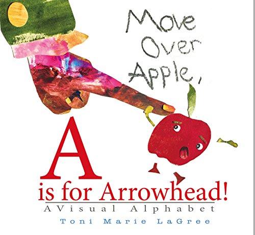 Move Over Apple, A is for Arrowhead!: Toni Marie LaGree