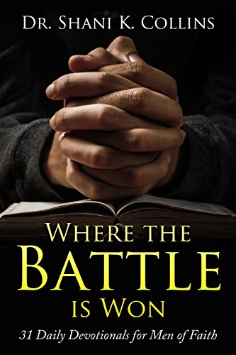 9780996923323: Where the Battle is Won: 31 Daily Devotionals for Men of Faith