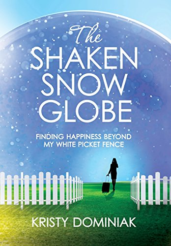 9780996923415: The Shaken Snow Globe: Finding Happiness Beyond My White Picket Fence