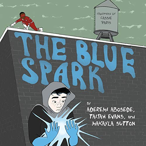 The Blue Spark (Books by Teens) (Volume 11): Abosede, Aderemi; Evans, Taijah; Sutton, Makayla