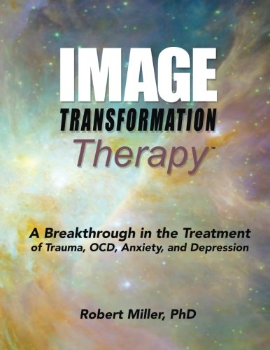 9780996934312: Image Transformation Therapy: A Breakthrough in the Treatment of Trauma, OCD, Anxiety, and Depression