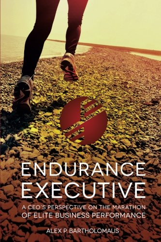 9780996935609: Endurance Executive: A CEO's Perspective on the Marathon of Elite Business Performance
