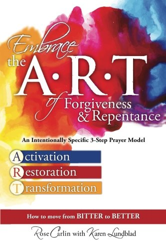 9780996936408: Embrace the ART of Forgiveness & Repentance: An Intentionally Specific 3-Step Prayer Model