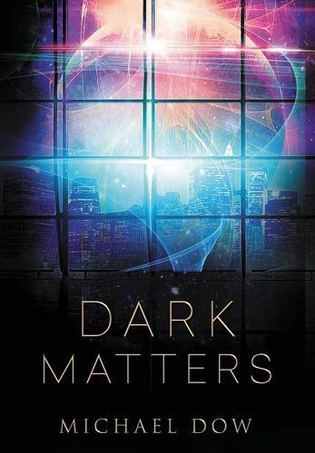 Dark Matters: A Science Fiction Thriller (Dark Matters Trilogy Book 1): Dow, Michael