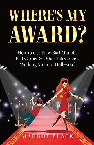 Where's My Award?: How to Get Baby Barf Out of a Red Carpet & Other Tales from a Working ...