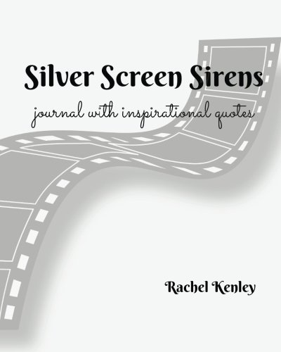Silver Screen Siren - Journal: Inspirational Quotes from Hollywood Sirens: Rachel Kenley