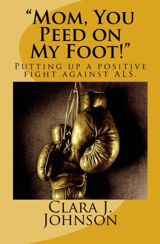 9780996958806: Mom, You Peed on My Foot!: Putting up a positive fight against ALS.