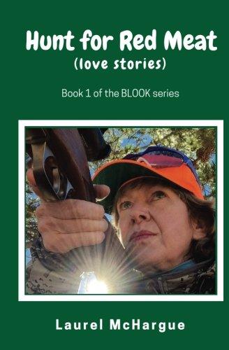 Hunt for Red Meat: love stories (BLOOK) (Volume 1): Laurel McHargue