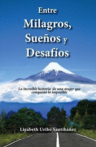 9780996971508: Entre Milagros, Sueños y Desafíos