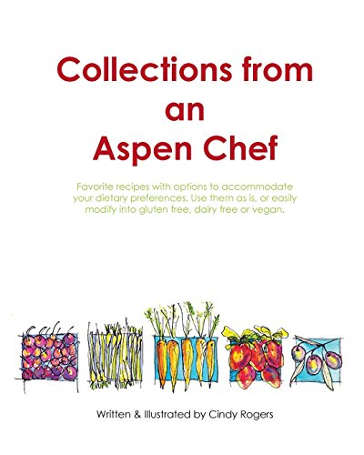 9780996982115: Collections from an Aspen Chef: Favorite recipes with options to accommodate your dietary preferences. Use them as is, or easily modify into gluten free, dairy free or vegan.