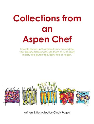 9780996982139: Collections from an Aspen Chef: Favorite recipes with options to accommodate your dietary preferences. Use them as is, or easily modify into gluten free, dairy free or vegan
