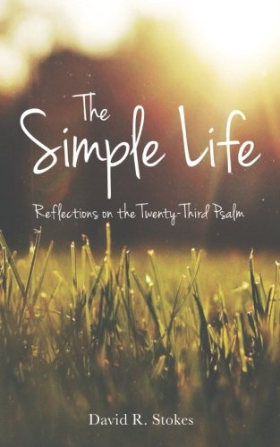 9780996989220: THE SIMPLE LIFE: Reflections on the Twenty-Third Psalm