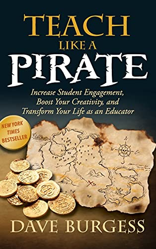 9780996989626: Teach Like a Pirate: Increase Student Engagement, Boost Your Creativity, and Transform Your Life as an Educator