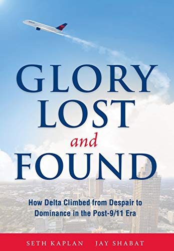 9780996990103: Glory Lost and Found: How Delta Climbed from Despair to Dominance in the Post-9/11 Era
