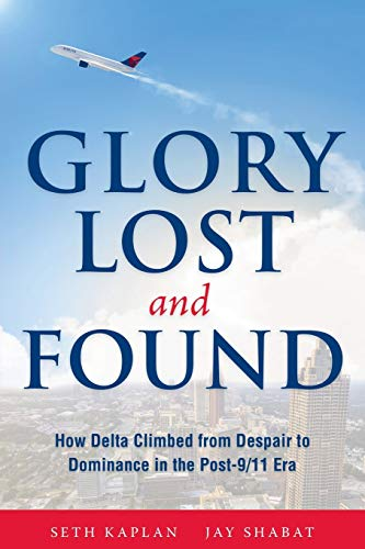 9780996990110: Glory Lost and Found: How Delta Climbed from Despair to Dominance in the Post-9/11 Era