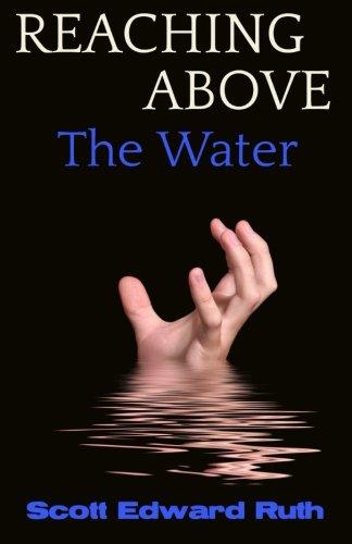 Reaching Above The Water: Scott Edward Ruth