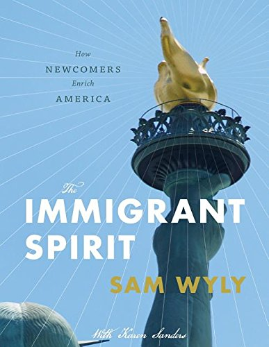 9780996997911: The Immigrant Spirit: How Newcomers Enrich America