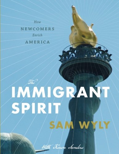 9780996997942: The Immigrant Spirit: How Newcomers Enrich America