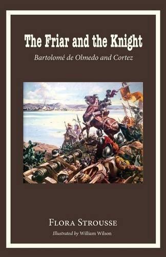 9780996998680: The Friar and the Knight: Bartolome de Olmeda and Cortez