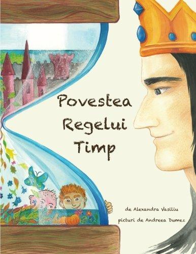 9780997008920: Povestea Regelui Timp: Un basm ilustrat (Romanian Edition)