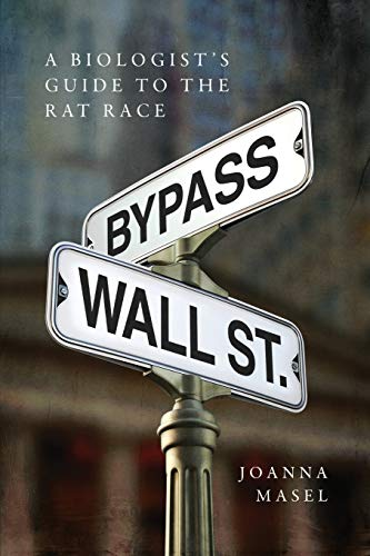 9780997010015: Bypass Wall Street: A Biologist's Guide to the Rat Race