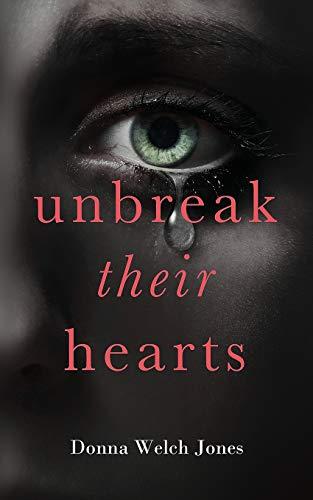 Unbreak Their Hearts: Jones, Donna Welch