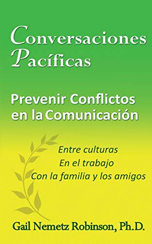 9780997016680: Conversaciones Pacíficas: Prevenir conflictos en la communicación - entre las culturas, en el trabajo, con la familia y los amigos (Spanish Edition)